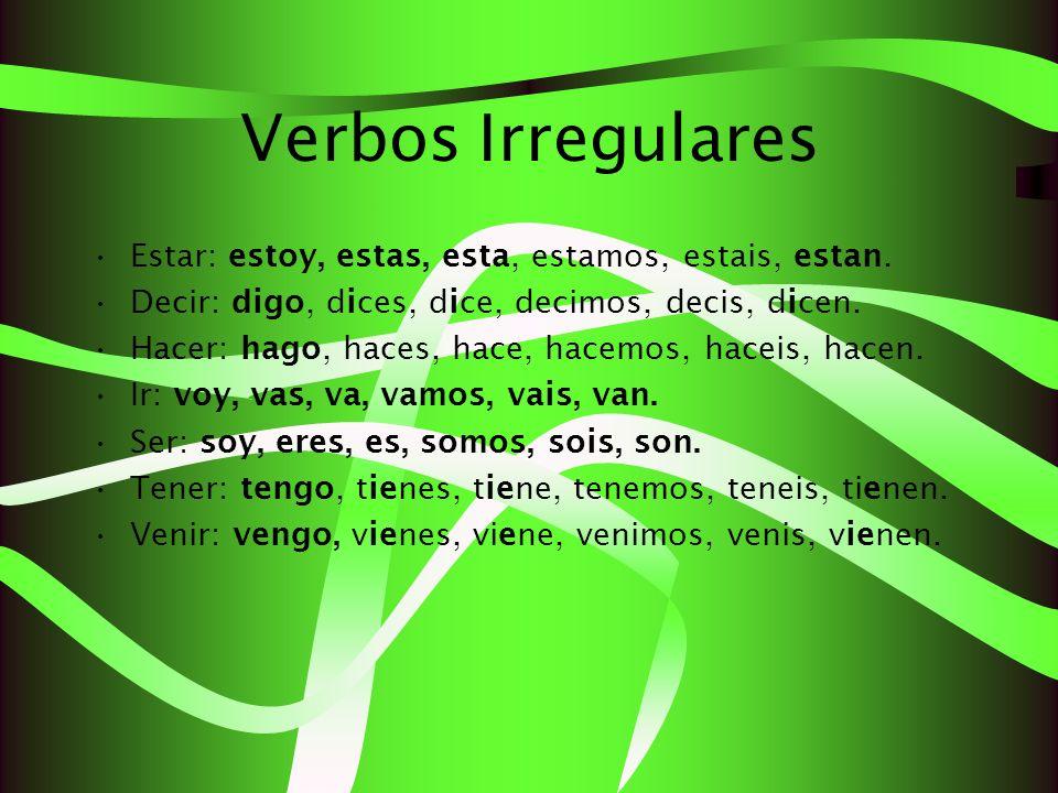 Verbos Irregulares Estar: estoy, estas, esta, estamos, estais, estan.