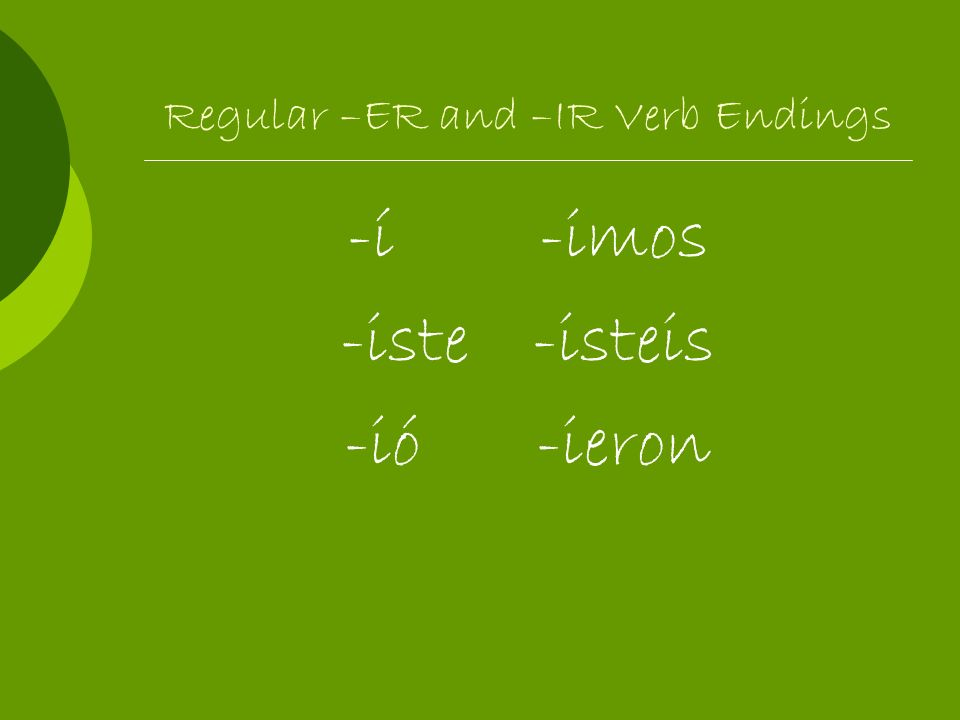 Regular –ER and –IR Verb Endings -í-imos -iste-isteis -ió-ieron