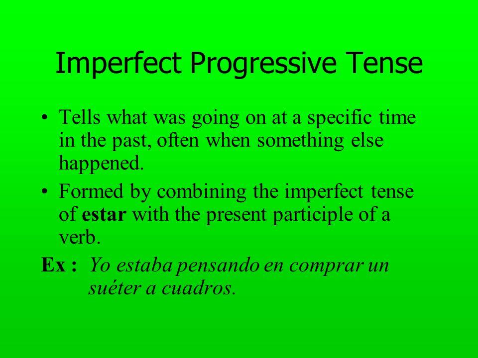 Imperfect Progressive Cont.Object pronouns: follow or attach to the present participle.