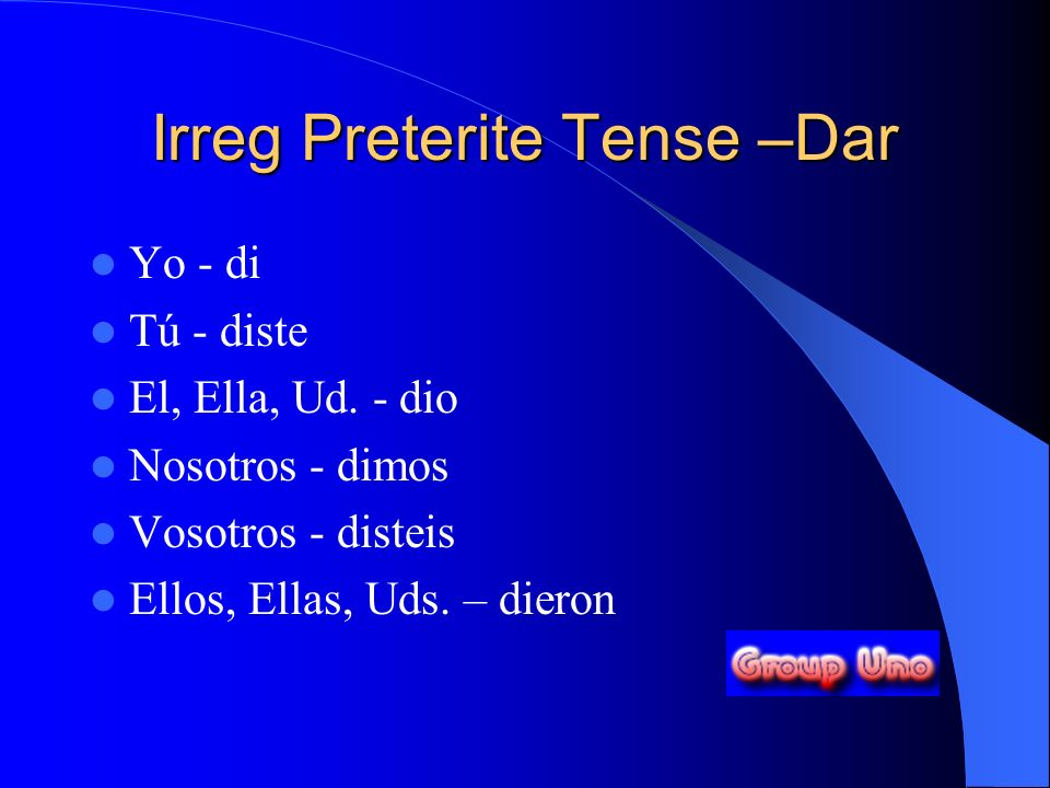 Irreg Preterite Tense – Ir/Ser Yo - fui Tú - fuiste El, Ella, Ud.