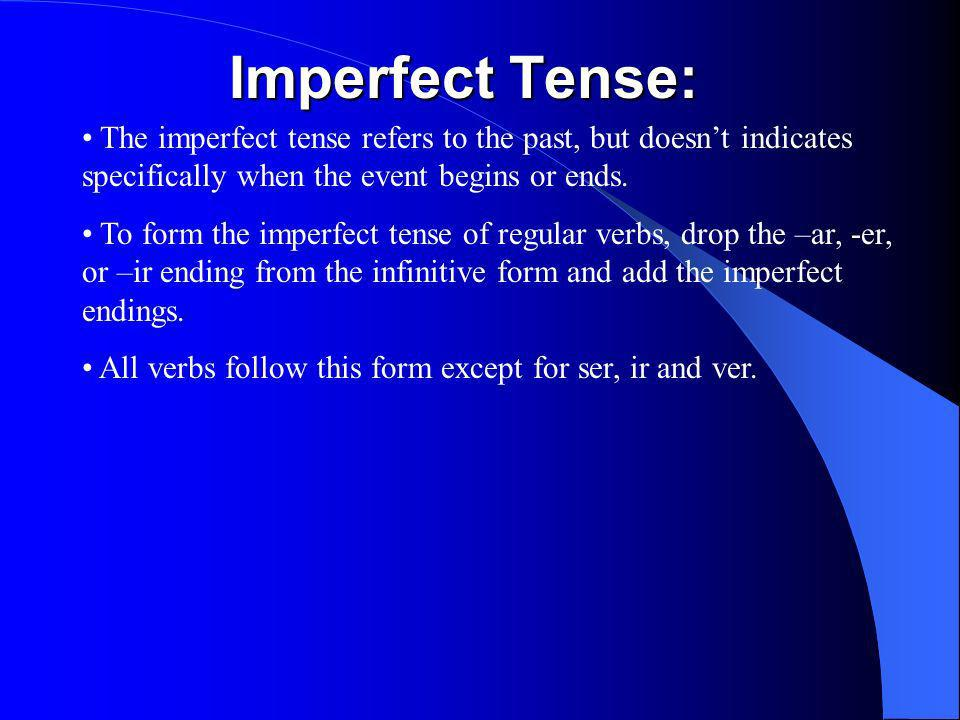 The imperfect tense refers to the past, but doesnt indicates specifically when the event begins or ends.