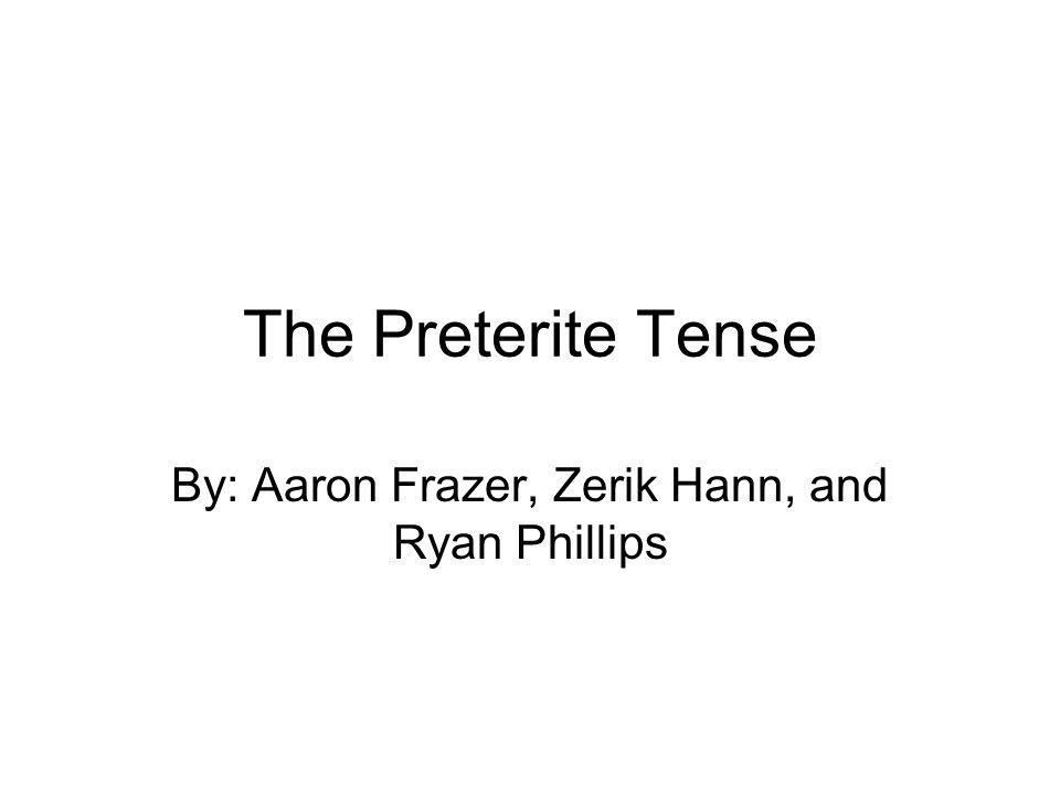 The Preterite Tense The preterite tense is also known as the past tense.