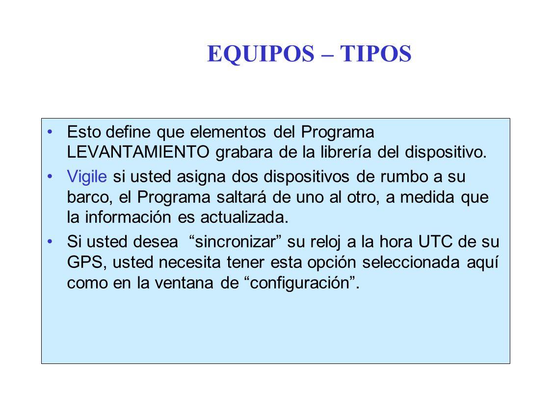 EQUIPOS – TIPOS Esto define que elementos del Programa LEVANTAMIENTO grabara de la librería del dispositivo.