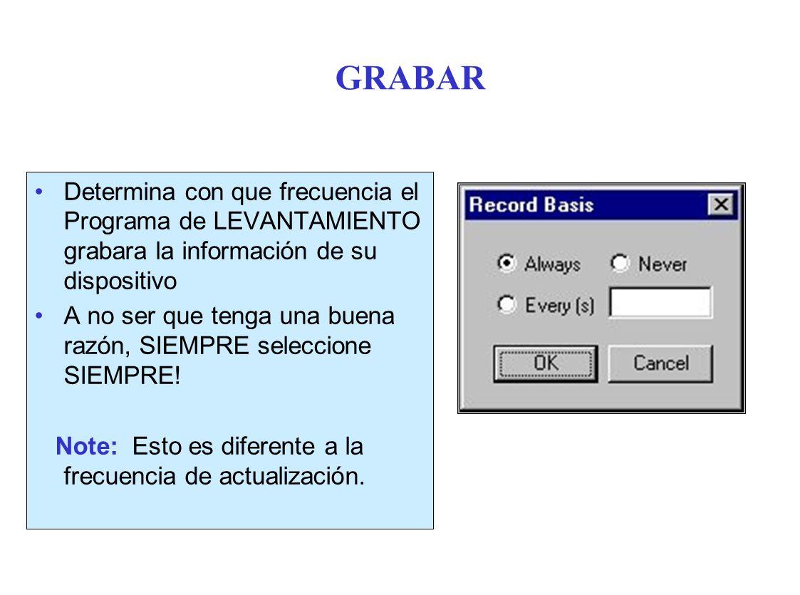 GRABAR Determina con que frecuencia el Programa de LEVANTAMIENTO grabara la información de su dispositivo A no ser que tenga una buena razón, SIEMPRE seleccione SIEMPRE.
