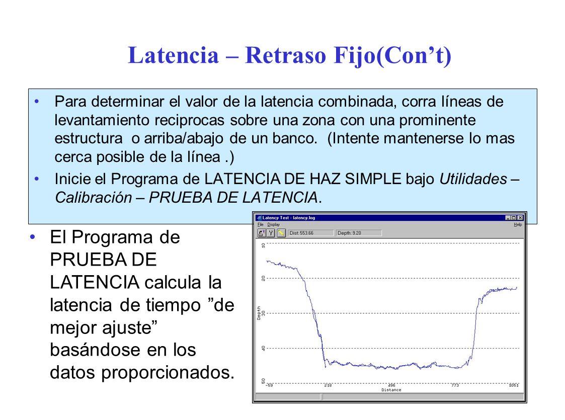 Latencia – Retraso Fijo(Cont) Para determinar el valor de la latencia combinada, corra líneas de levantamiento reciprocas sobre una zona con una prominente estructura o arriba/abajo de un banco.