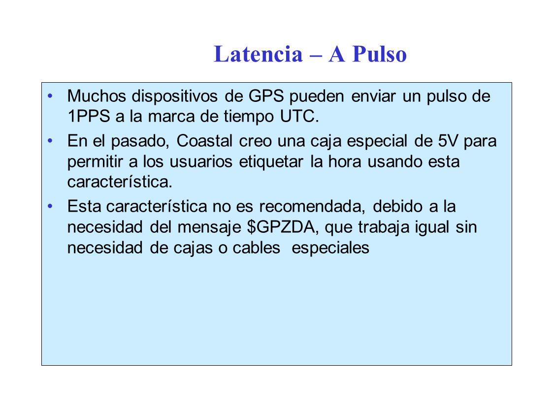 Latencia – A Pulso Muchos dispositivos de GPS pueden enviar un pulso de 1PPS a la marca de tiempo UTC.