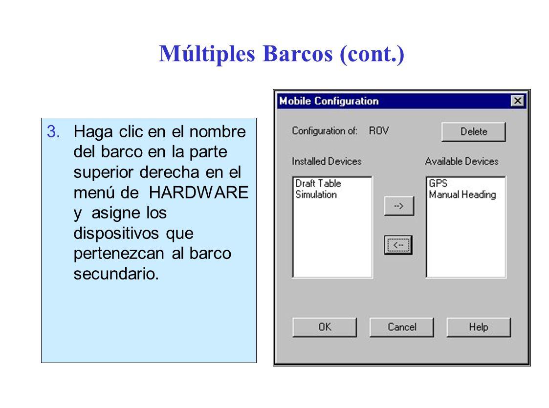 Múltiples Barcos (cont.) 3.Haga clic en el nombre del barco en la parte superior derecha en el menú de HARDWARE y asigne los dispositivos que pertenezcan al barco secundario.