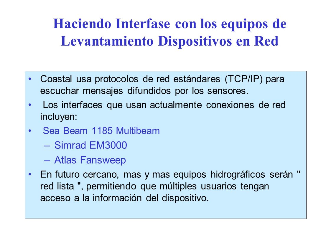 Haciendo Interfase con los equipos de Levantamiento Dispositivos en Red Coastal usa protocolos de red estándares (TCP/IP) para escuchar mensajes difundidos por los sensores.