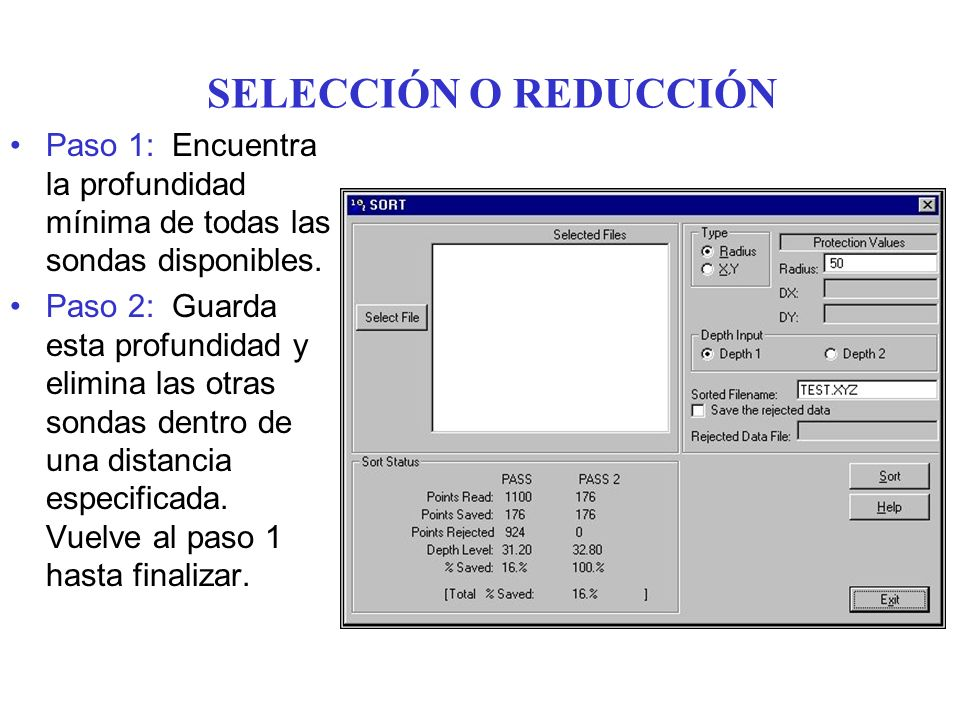 SELECCIÓN O REDUCCIÓN Paso 1: Encuentra la profundidad mínima de todas las sondas disponibles. Paso 2: Guarda esta profundidad y elimina las otras son