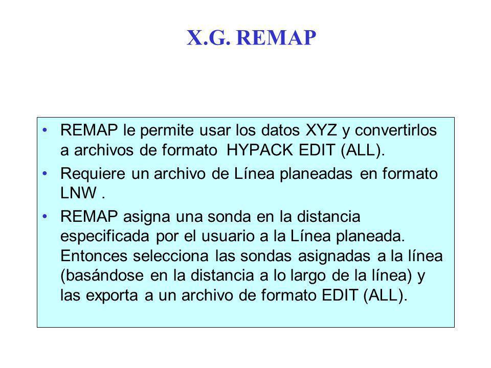 X.G.REMAP REMAP le permite usar los datos XYZ y convertirlos a archivos de formato HYPACK EDIT (ALL).