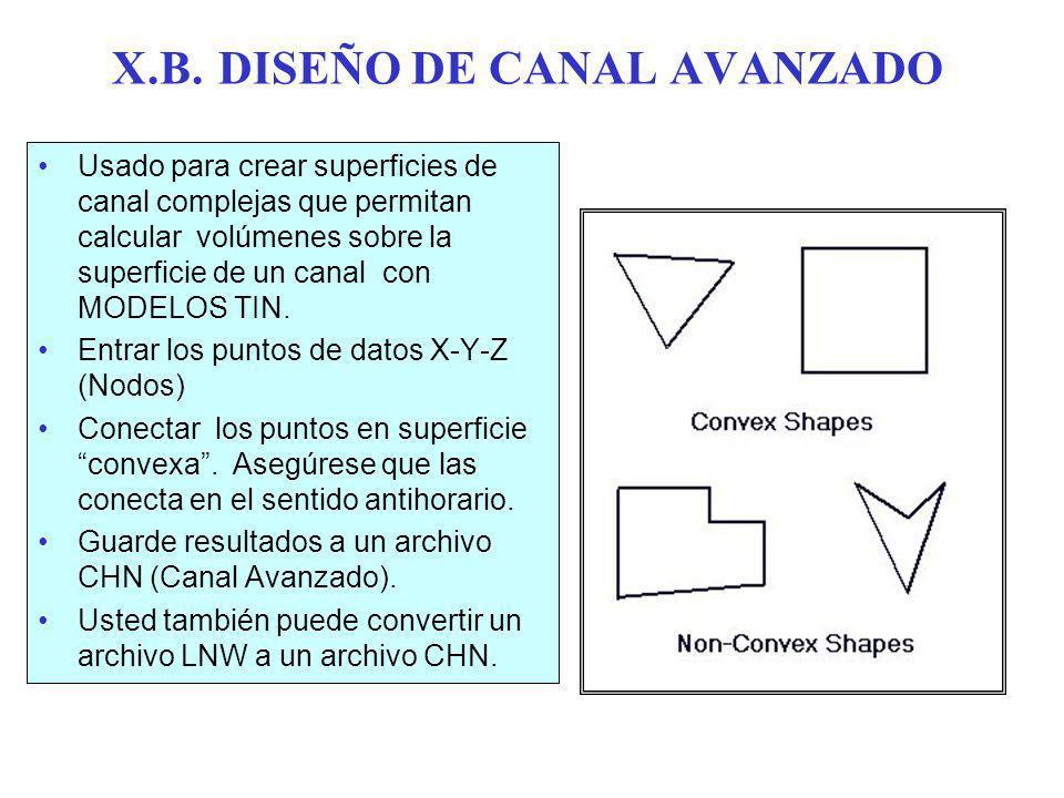 X.B.DISEÑO DE CANAL AVANZADO Usado para crear superficies de canal complejas que permitan calcular volúmenes sobre la superficie de un canal con MODELOS TIN.
