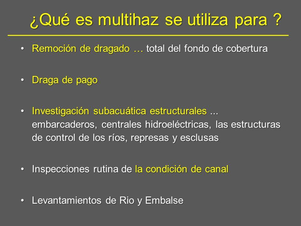 ¿Qué es multihaz se utiliza para ? Remoción de dragado … total del fondo de coberturaRemoción de dragado … total del fondo de cobertura Draga de pagoD