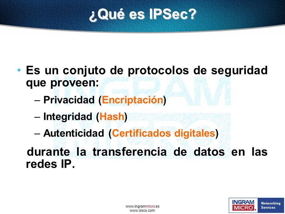 www.cisco.com ¿Qué es IPSec? Es un conjuto de protocolos de seguridad que proveen: – Privacidad (Encriptación) – Integridad (Hash) – Autenticidad (Cer