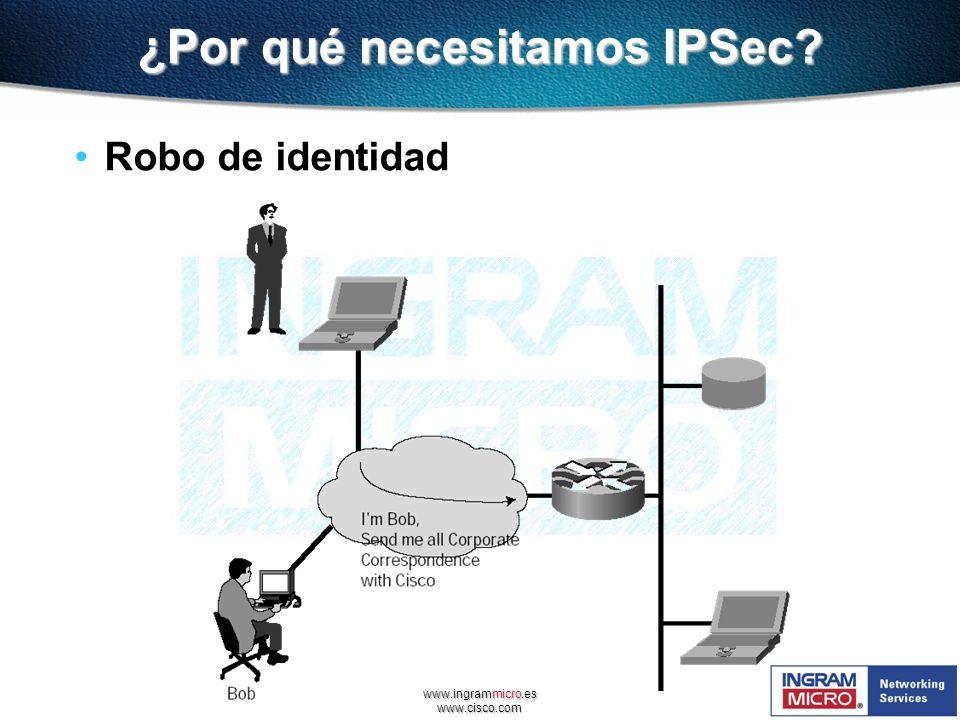 www.ingrammicro.es www.cisco.com ¿Por qué necesitamos IPSec? Robo de identidad