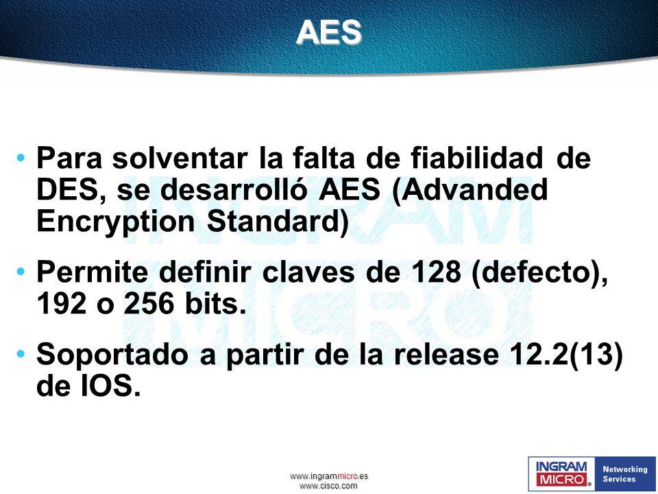 www.ingrammicro.es www.cisco.comAES Para solventar la falta de fiabilidad de DES, se desarrolló AES (Advanded Encryption Standard) Permite definir cla
