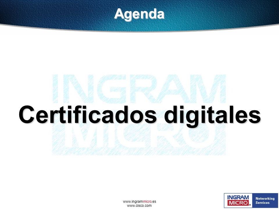 www.ingrammicro.es www.cisco.comAgenda Certificados digitales