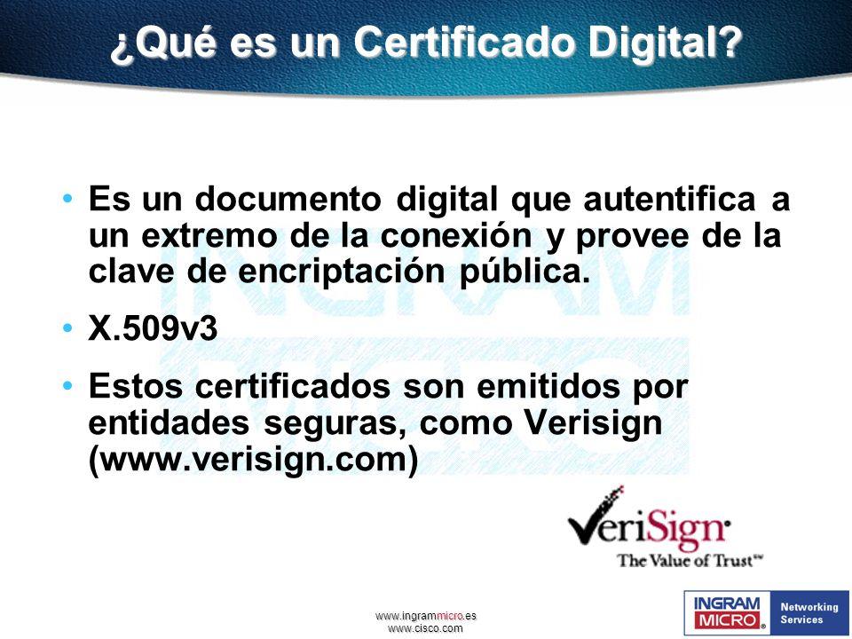 www.ingrammicro.es www.cisco.com ¿Qué es un Certificado Digital? Es un documento digital que autentifica a un extremo de la conexión y provee de la cl