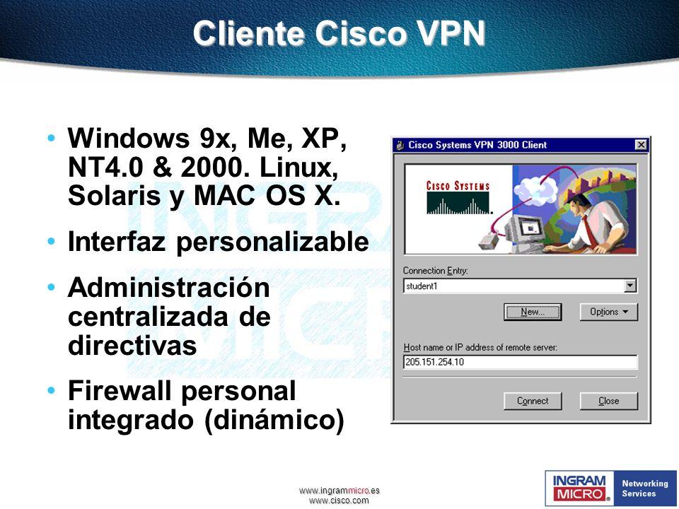 www.ingrammicro.es www.cisco.com Cliente Cisco VPN Windows 9x, Me, XP, NT4.0 & 2000. Linux, Solaris y MAC OS X. Interfaz personalizable Administración