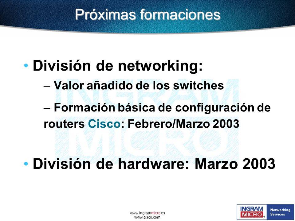 www.cisco.com Próximas formaciones División de networking: – Valor añadido de los switches – Formación básica de configuración de routers Cisco: Febre
