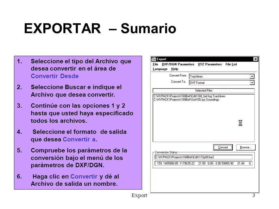 Export4 EXPORTAR – Parámetros DXF/DGN Usted puede especificar los detalles de cómo convertir cada objeto a DXF o DGN bajo la opción del menú de parámetros DXF/DGN.