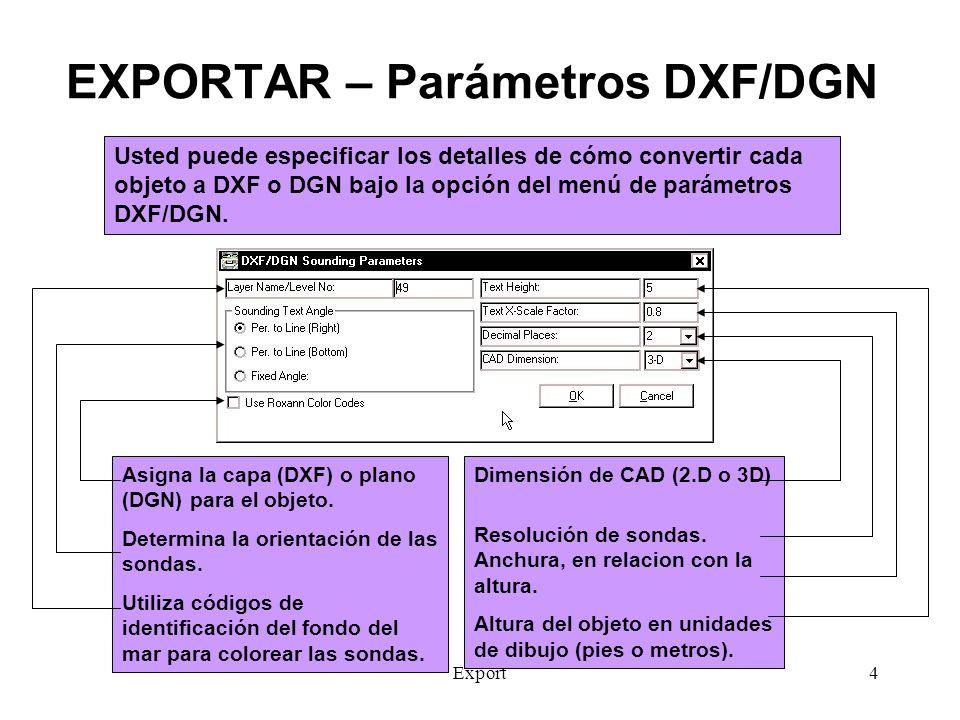 Export5 Exportar a DGN - Detalles Existen tres opciones cuando se exporta a Microstation DGN Personalizado: El usuario proporciona el origen, unidades maestras, subunidades, y dimensiones de CAD.