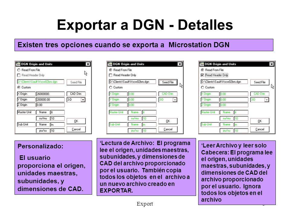 Export6 EXPORTAR A CAD – Otros formatos TerraModel (Trabajos Públicos Canada) XYZ XY-Z Rec# X Y Z Tiempo X Y Z Tiempo X Y Sonda Bruta, Sonda Final DBL, Profundidad X Y E1 E2 (Valores Roxann) ISRP EXPORTAR puede enviar las sondas a los siguentes formatos