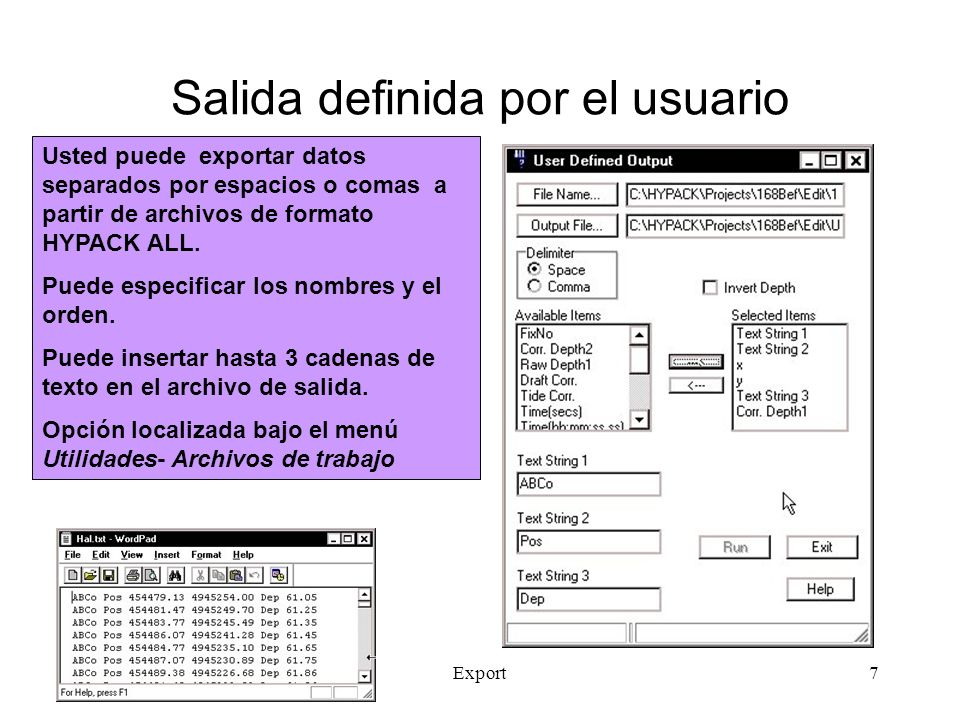 Export7 Salida definida por el usuario Usted puede exportar datos separados por espacios o comas a partir de archivos de formato HYPACK ALL.