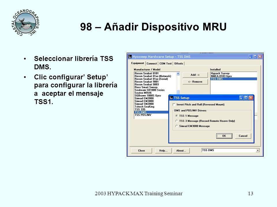 2003 HYPACK MAX Training Seminar14 98 – MRU Dispositivo: Connect and desplazamientos Entrar los parametros del puerto COM port y los desplazamientos de calibracion medidos.