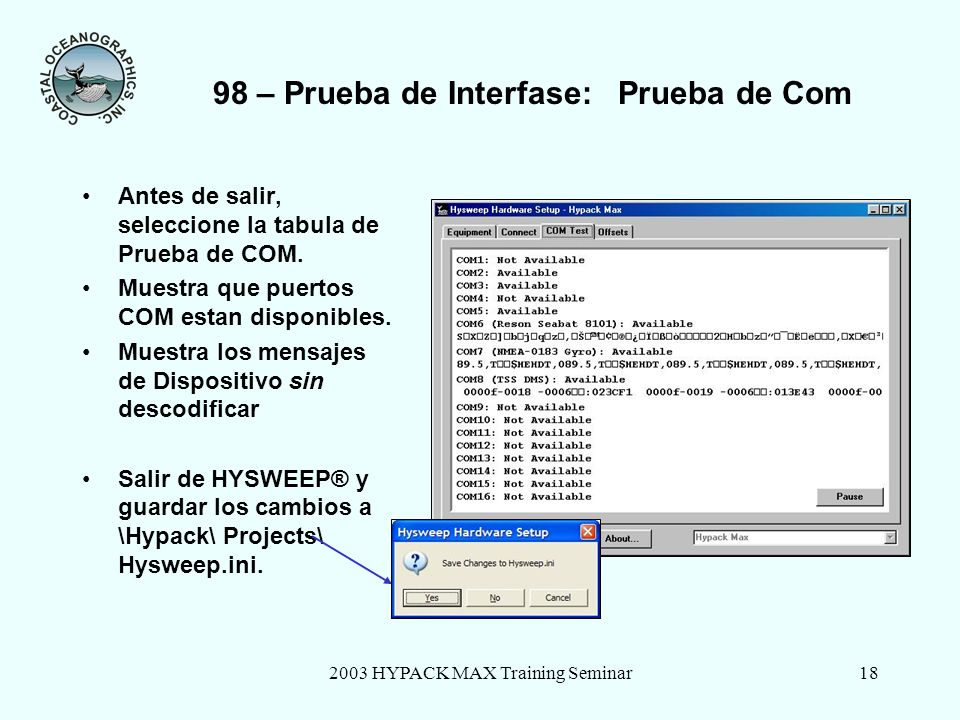 2003 HYPACK MAX Training Seminar19 98 –Dispositivo Multibeam : Conectar a Red Algunos sistemas de multibeam utilizan conexion en red para conexiones mas rapidas.