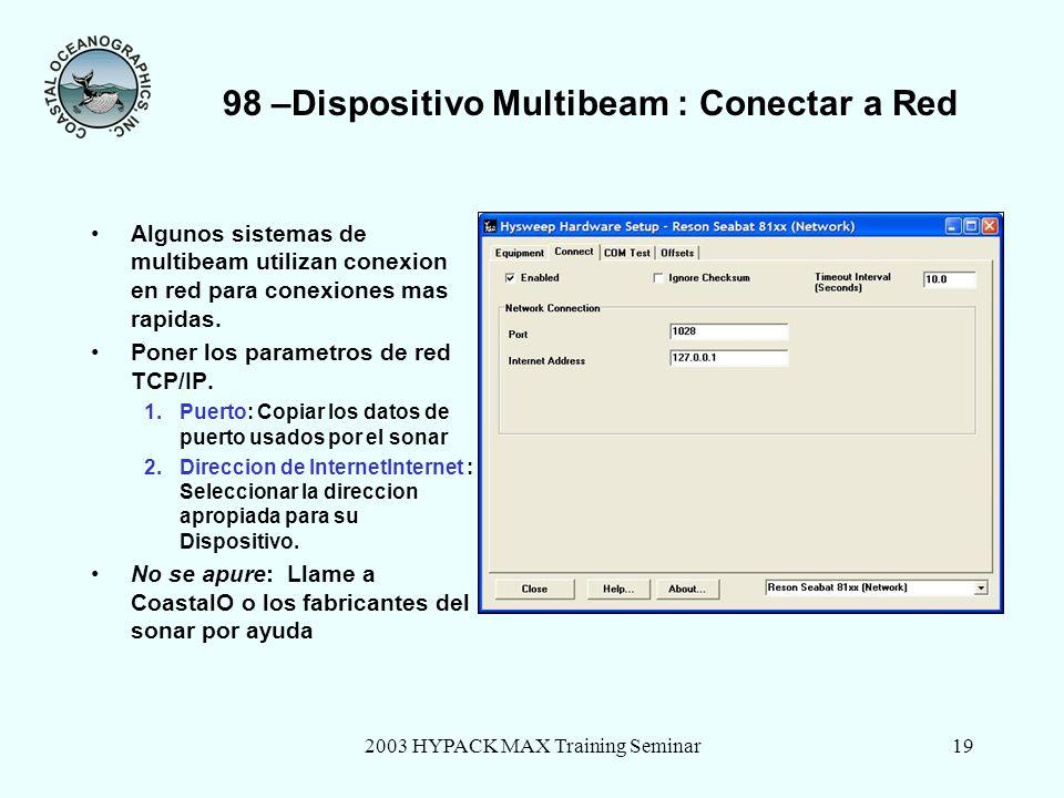 2003 HYPACK MAX Training Seminar19 98 –Dispositivo Multibeam : Conectar a Red Algunos sistemas de multibeam utilizan conexion en red para conexiones m