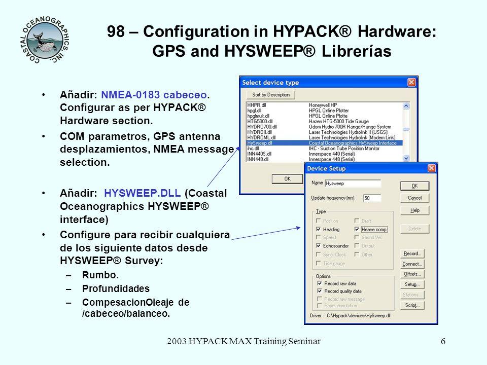 2003 HYPACK MAX Training Seminar7 98 – Configuracion en HYSWEEP® Equipos: Giro, MRU y Librerias de Multibeam Ejecutar HYSWEEP® Equipos desde HYPACK® Max.