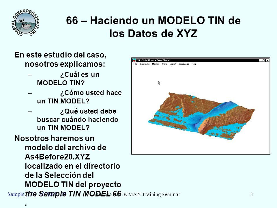 2003 HYPACK MAX Training Seminar1 Sample_TIN_MODEL_66 66 – Haciendo un MODELO TIN de los Datos de XYZ En este estudio del caso, nosotros explicamos: –