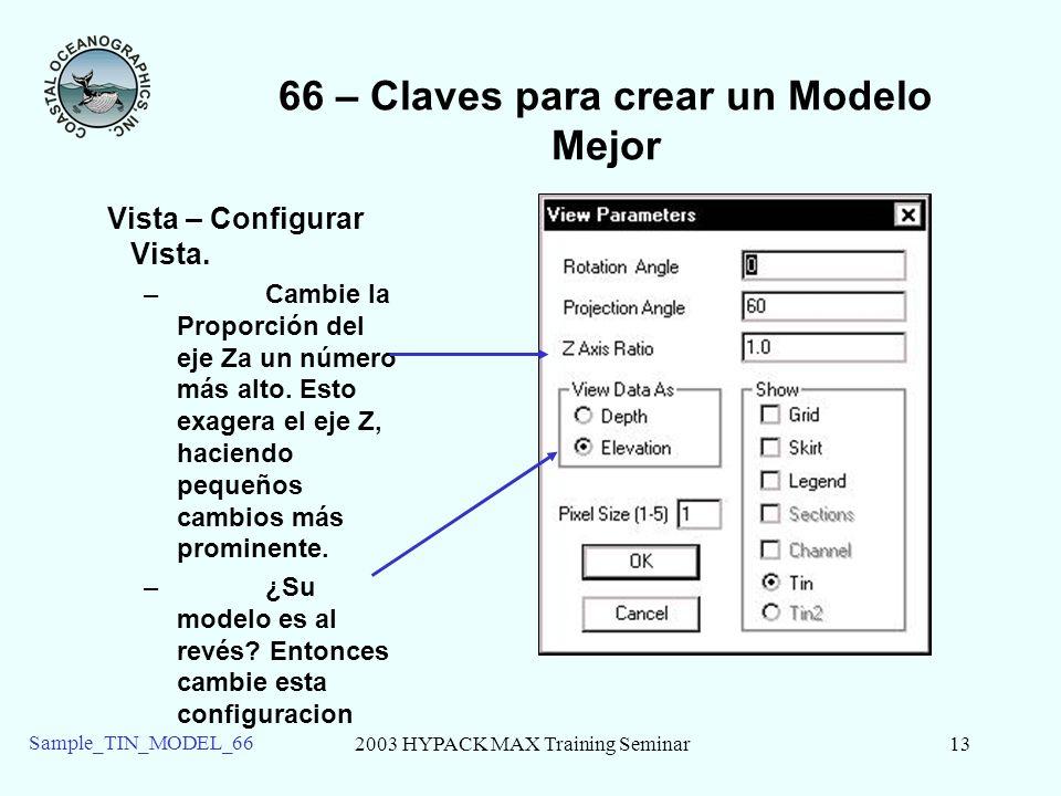 2003 HYPACK MAX Training Seminar13 Sample_TIN_MODEL_66 66 – Claves para crear un Modelo Mejor Vista – Configurar Vista. – Cambie la Proporción del eje