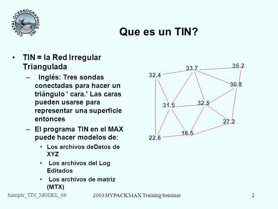 2003 HYPACK MAX Training Seminar2 Sample_TIN_MODEL_66 Que es un TIN? TIN = la Red Irregular Triangulada – Inglés: Tres sondas conectadas para hacer un