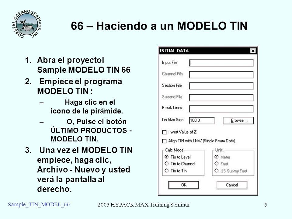 2003 HYPACK MAX Training Seminar5 Sample_TIN_MODEL_66 66 – Haciendo a un MODELO TIN 1.Abra el proyectol Sample MODELO TIN 66 2. Empiece el programa MO