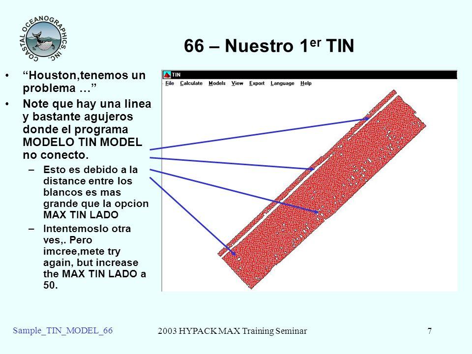 2003 HYPACK MAX Training Seminar7 Sample_TIN_MODEL_66 66 – Nuestro 1 er TIN Houston,tenemos un problema … Note que hay una linea y bastante agujeros d