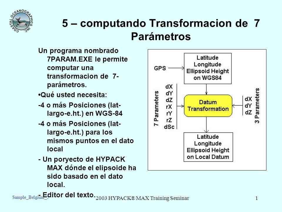2003 HYPACK® MAX Training Seminar2 5 – Configurar los Parámetros Geodésicos Abra el Proyecto nombrado Sample Belgium Test 5. Nosotros hemos puesto los parámetros geodésicos para la Grilla de Bélgica Nacional BD72 (el Elipsoide de Int l).