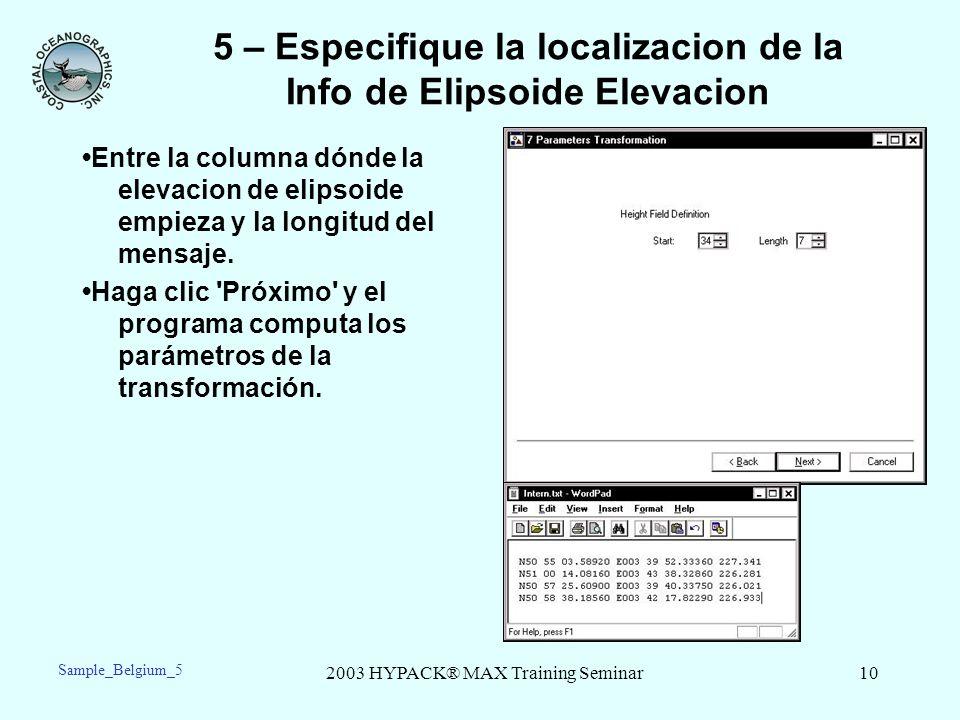 2003 HYPACK® MAX Training Seminar10 5 – Especifique la localizacion de la Info de Elipsoide Elevacion Entre la columna dónde la elevacion de elipsoide