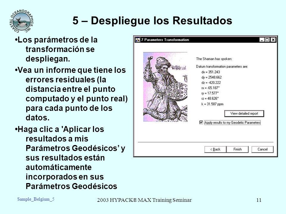 2003 HYPACK® MAX Training Seminar11 5 – Despliegue los Resultados Los parámetros de la transformación se despliegan. Vea un informe que tiene los erro