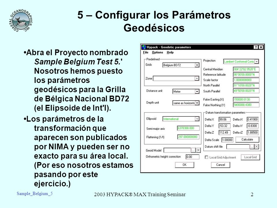 2003 HYPACK® MAX Training Seminar2 5 – Configurar los Parámetros Geodésicos Abra el Proyecto nombrado Sample Belgium Test 5.' Nosotros hemos puesto lo