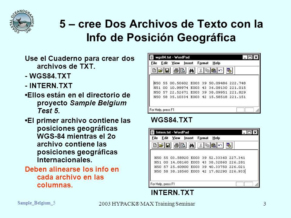 2003 HYPACK® MAX Training Seminar3 5 – cree Dos Archivos de Texto con la Info de Posición Geográfica Use el Cuaderno para crear dos archivos de TXT. -