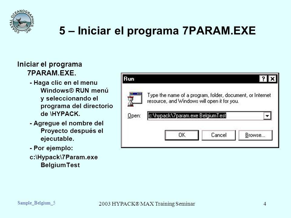 2003 HYPACK® MAX Training Seminar4 5 – Iniciar el programa 7PARAM.EXE Iniciar el programa 7PARAM.EXE. - Haga clic en el menu Windows® RUN menú y selec