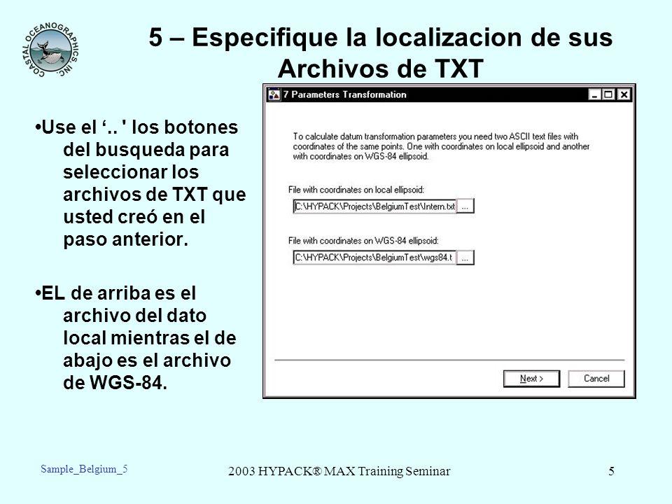 2003 HYPACK® MAX Training Seminar5 5 – Especifique la localizacion de sus Archivos de TXT Use el.. ' los botones del busqueda para seleccionar los arc