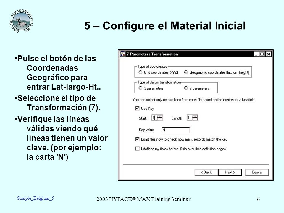 2003 HYPACK® MAX Training Seminar6 5 – Configure el Material Inicial Pulse el botón de las Coordenadas Geográfico para entrar Lat-largo-Ht.. Seleccion