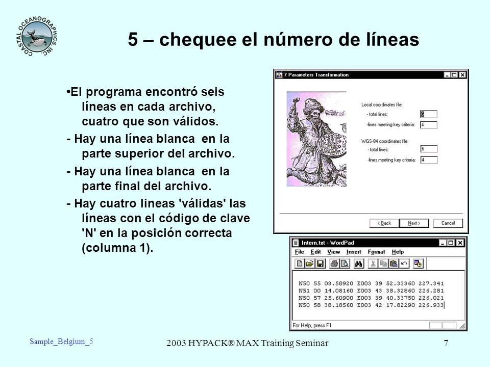 2003 HYPACK® MAX Training Seminar7 5 – chequee el número de líneas El programa encontró seis líneas en cada archivo, cuatro que son válidos. - Hay una