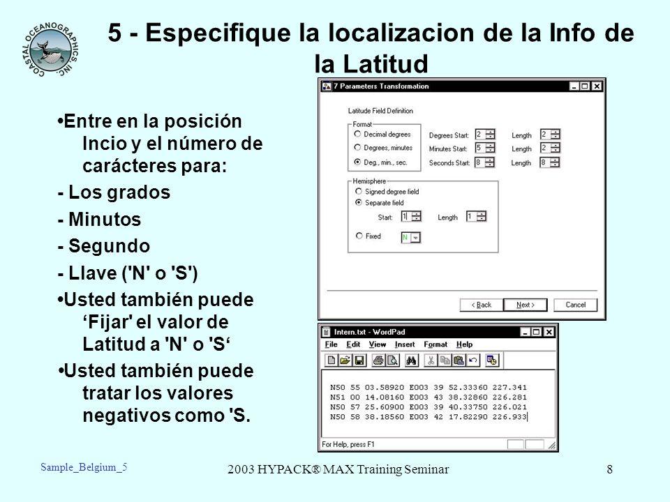 2003 HYPACK® MAX Training Seminar8 5 - Especifique la localizacion de la Info de la Latitud Entre en la posición Incio y el número de carácteres para: