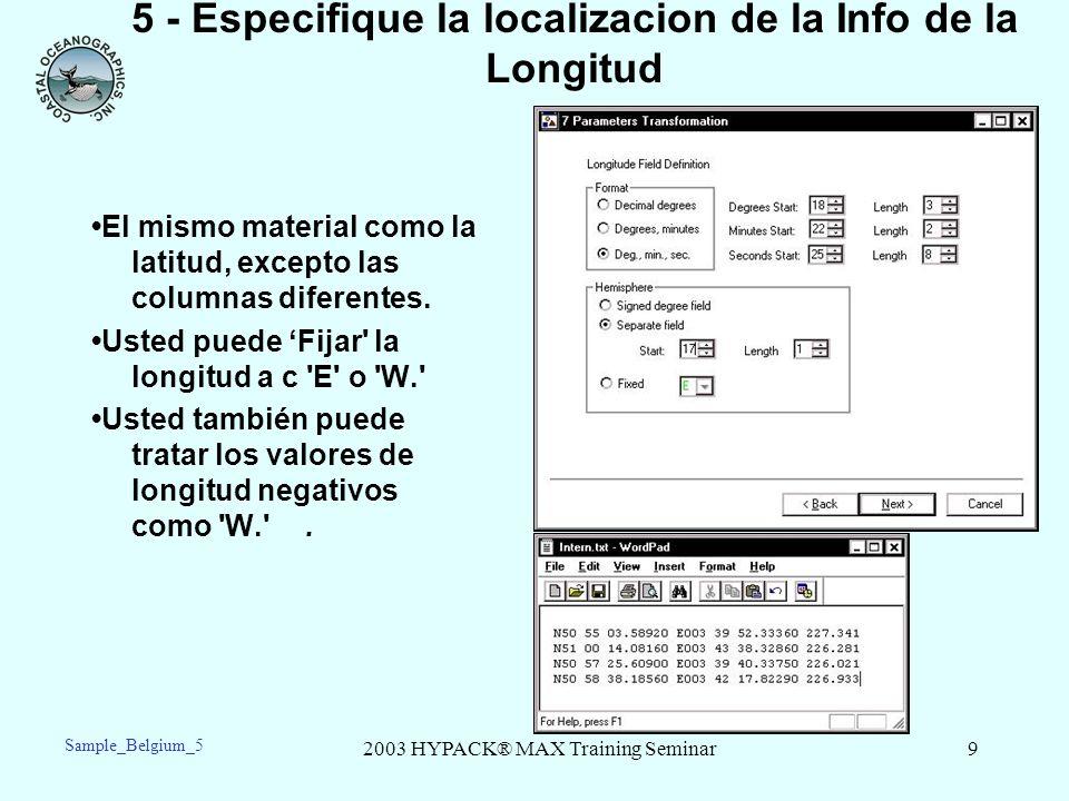 2003 HYPACK® MAX Training Seminar10 5 – Especifique la localizacion de la Info de Elipsoide Elevacion Entre la columna dónde la elevacion de elipsoide empieza y la longitud del mensaje.