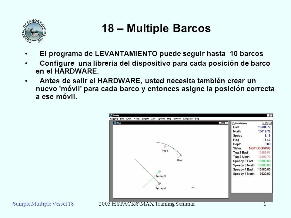 Sample Multiple Vessel 182003 HYPACK® MAX Training Seminar2 18 – Multiple Barcos Usted puede cargar el proyecto Muestra de Barco Múltiple y puede repasar lo siguiente.