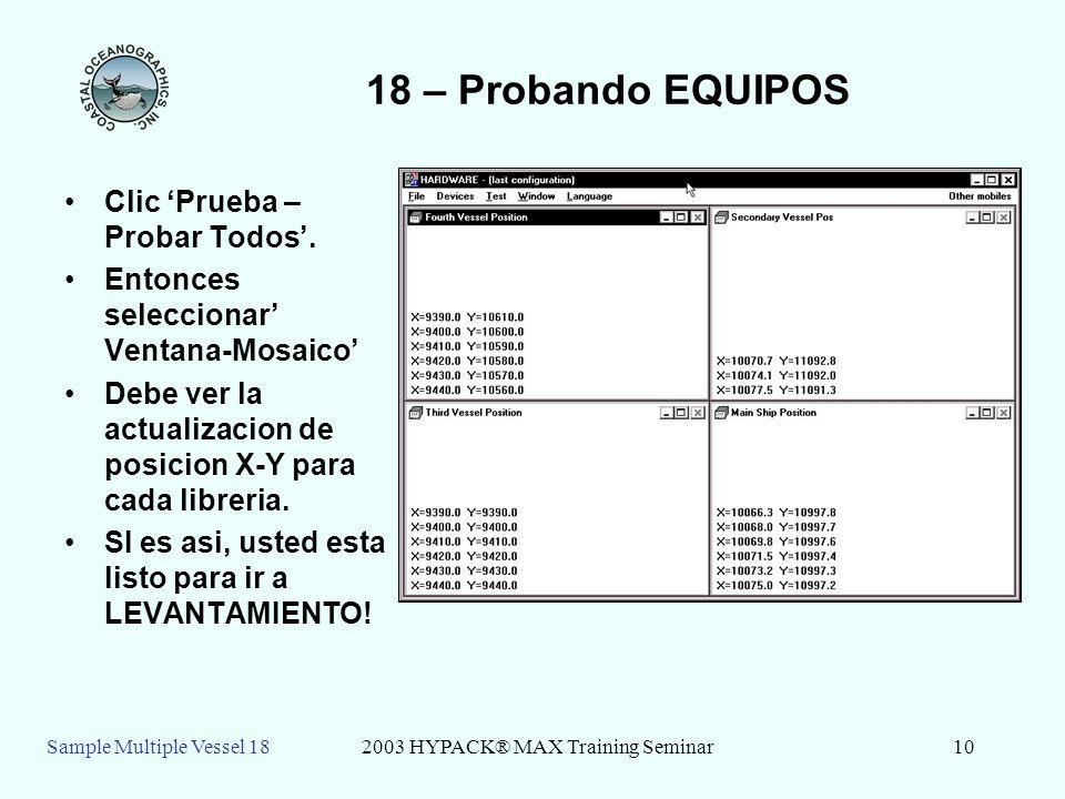 Sample Multiple Vessel 182003 HYPACK® MAX Training Seminar10 18 – Probando EQUIPOS Clic Prueba – Probar Todos. Entonces seleccionar Ventana-Mosaico De