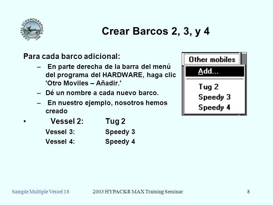 Sample Multiple Vessel 182003 HYPACK® MAX Training Seminar8 Crear Barcos 2, 3, y 4 Para cada barco adicional: – En parte derecha de la barra del menú del programa del HARDWARE, haga clic Otro Moviles – Añadir. –Dé un nombre a cada nuevo barco.